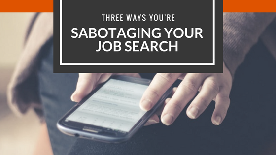 Job Search, 3 Ways You're Sabotaging Your Job Search, PROTECH