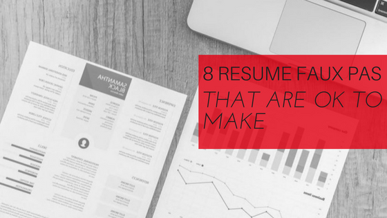 Concerned About Making Resume Faux Pas Although Some Tips And Rules May Stay Valid Over The Years Here Are A Few That Actually Ok To Break