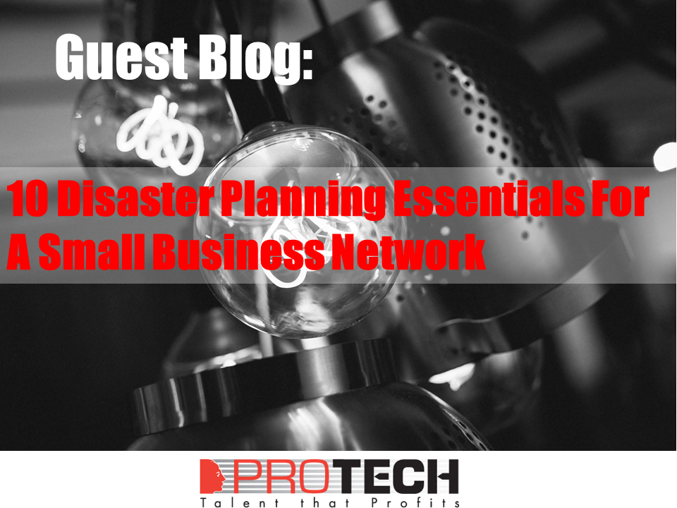 disaster planning, The 10 Disaster Planning Essentials For A Small Business Network, PROTECH