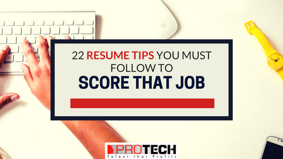 22 Resume Tips You Must Follow To Score That Job Protech