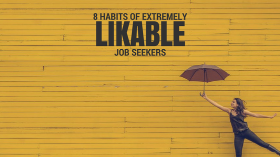 8 Habits of Extremely Likable Job-Seekers