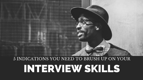 5 indications you need to brush up on your interview skills