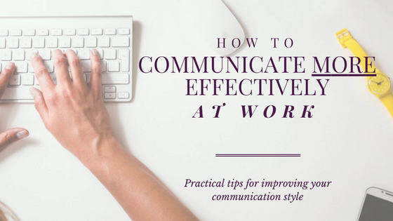 How to communicate more effectively at work