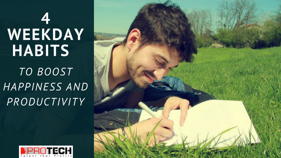 weekday habits, 4 weekday habits to boost happiness and productivity, PROTECH