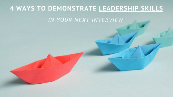 4 ways to demonstrate leadership skills in your next interview