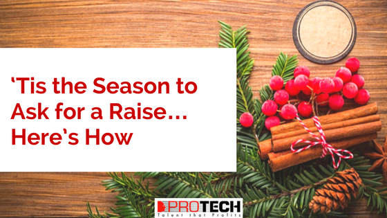 ask for a raise, 'Tis the Season to Ask for a Raise…Here's How, PROTECH