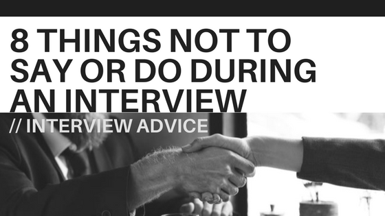 8 Things NOT to Say or Do During an Interview
